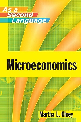Microeconomics as a Second Language By Olney, Martha L.